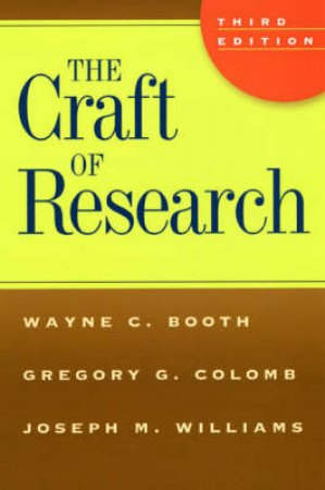 The Craft of Research by Wayne C. Booth & Gregory G. Colomb & Joseph M. Williams
