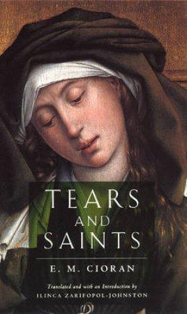 Tears and Saints by E. M. Cioran & Ilinca Zarifopol-Johnston