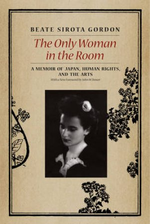 The Only Woman in the Room by Beate Sirota Gordon & John W. Dower