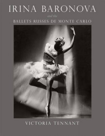 Irina Baronova and the Ballets Russes De Monte Carlo by Victoria Tennant