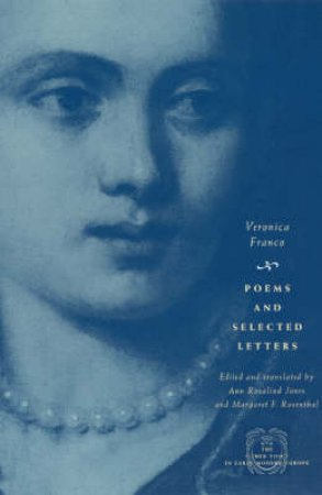 Poems and Selected Letters by Veronica Franco & Ann Rosalind Jones & Margaret F. Rosenthal