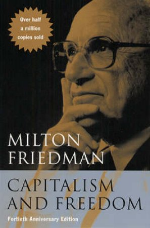Capitalism and Freedom by Milton Friedman & Rose D. Friedman