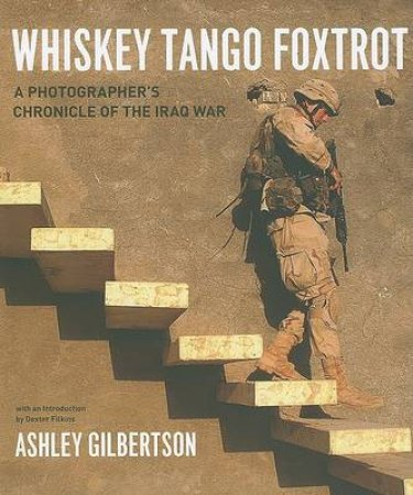 Whiskey Tango Foxtrot by Ashley Gilbertson & Dexter Filkins