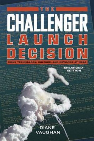 The Challenger Launch Decision by Diane Vaughan