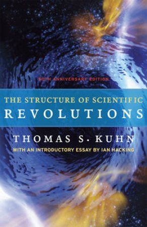 The Structure of Scientific Revolutions by Thomas S. Kuhn & Ian Hacking
