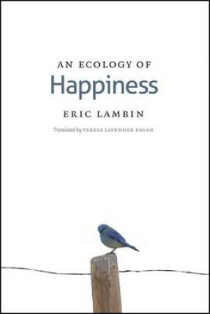 An Ecology of Happiness by Eric F. Lambin & Teresa Lavender Fagan