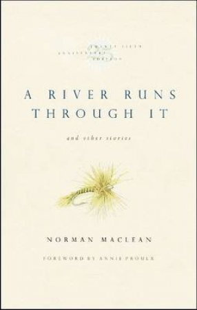 A River Runs Through It and Other Stories by Norman MacLean & Annie Proulx