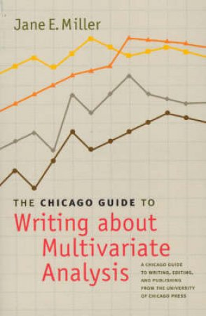 The Chicago Guide To Writing About Multivariate Analysis by Jane E. Miller