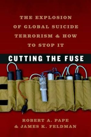 Cutting the Fuse by Robert Anthony Pape & James K. Feldman