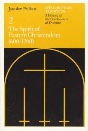 The Spirit of Eastern Christendom by Jaroslav Jan Pelikan