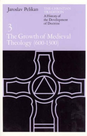 The Growth of Medieval Theology by Jaroslav Jan Pelikan