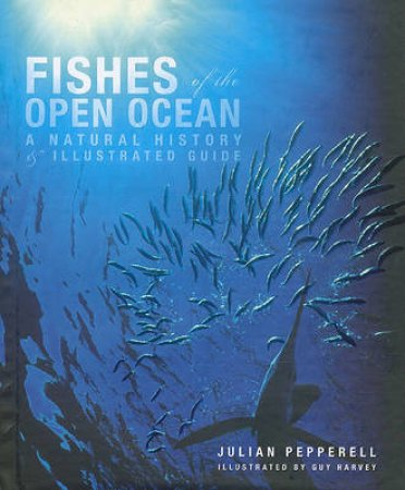 Fishes of the Open Ocean by Julian G. Pepperell & Guy Harvey