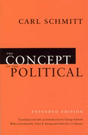 The Concept of the Political by Carl Schmitt & George Schwab