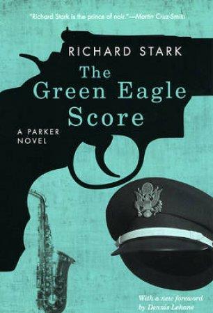 The Green Eagle Score by Richard Stark & Dennis Lehane