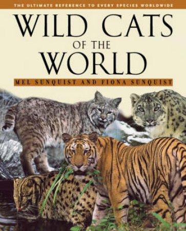 Wild Cats of the World by Melvin E. Sunquist & Fiona Sunquist