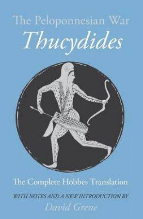 The Peloponnesian War by Thucydides & David Grene & Thomas Hobbes