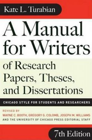 A Manual for Writers of Research Papers, Theses, and Dissertations by Kate L. Turabian & Wayne C. Booth & Gregory G. Colomb & Joseph M. Williams