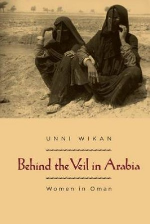 Behind the Veil in Arabia by Unni Wikan