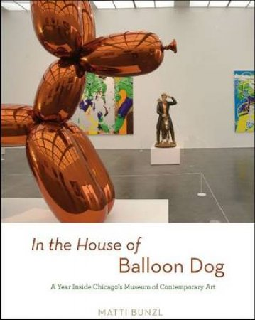 In the House of Balloon Dog by Matti Bunzl