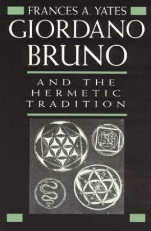 Giordano Bruno and the Hermetic Tradition by Frances Amelia Yates