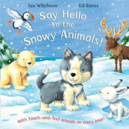 Say Hello to Snowy Animals! by Ian Whybrow & Ed Eaves