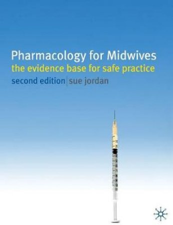 Pharmacology for Midwives by Sue Jordan