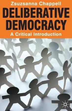 Deliberative Democracy by Zsuzsanna Chappell