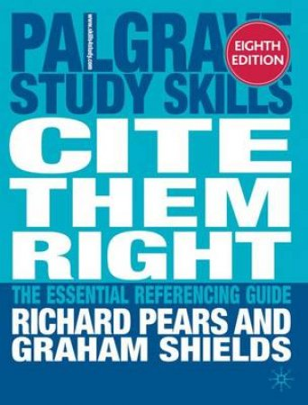 Cite Them Right by Richard Pears & Graham Shields