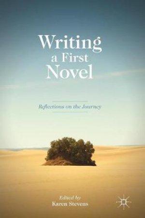 Writing a First Novel by Karen Stevens
