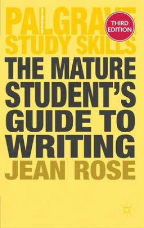The Mature Student's Guide to Writing by Jean Rose