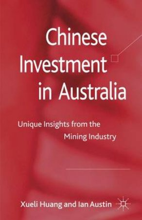 Chinese Investment in Australia by Xueli Huang & Ian Austin