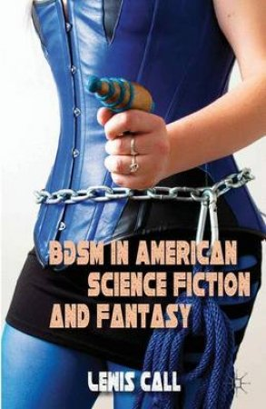 BDSM in American Science Fiction and Fantasy by Lewis Call
