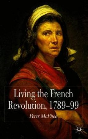 Living the French Revolution, 1789-99 by Peter McPhee