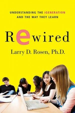Rewired by Larry D. Rosen & L. Mark Carrier & Nancy A. Cheever