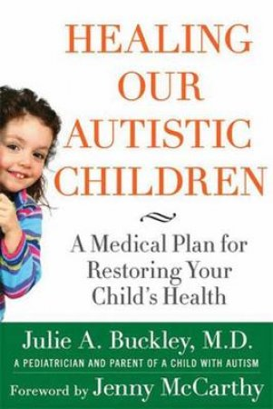 Healing Our Autistic Children by Julie A. Buckley & Lynn Vannucci & Jenny McCarthy