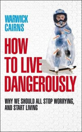 How to Live Dangerously by Wrawick Cairns