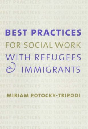 Best Practices for Social Work With Refugees and Immigrants by Miriam Potocky-Tripodi