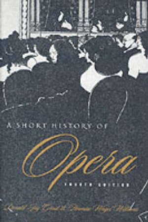 A Short History of Opera by Donald Jay Grout & Hermine Weigel Williams