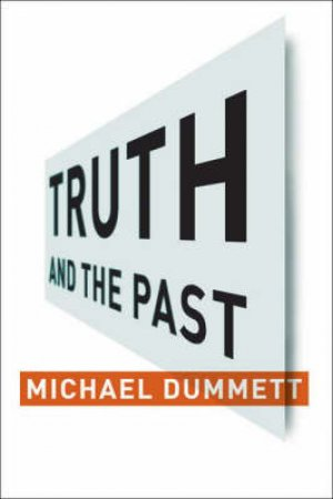 Truth And the Past by Michael Dummett