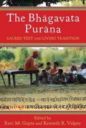 The Bhagavata Purana by Ravi M. Gupta & Kenneth R. Valpey