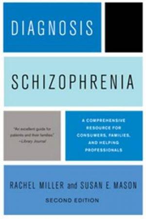 Diagnosis: Schizophrenia by Rachel Miller & Susan E. Mason