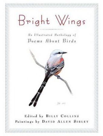 Bright Wings by Billy Collins & David Sibley