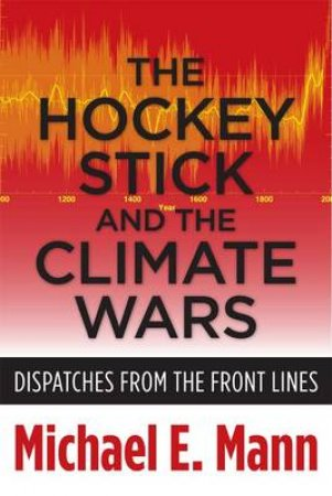 The Hockey Stick and the Climate Wars by Michael E. Mann