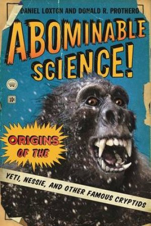 Abominable Science! by Daniel Loxton & Donald R. Prothero