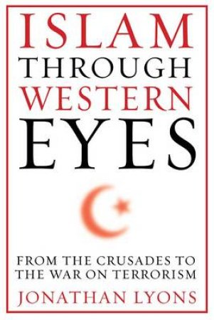 Islam Through Western Eyes by Jonathan Lyons