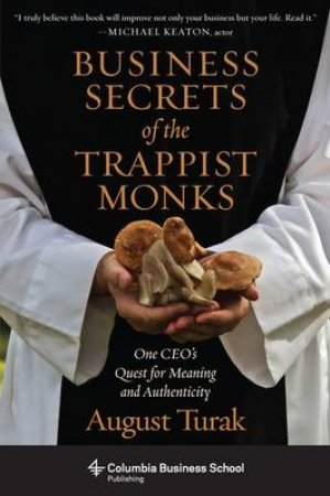 Business Secrets of the Trappist Monks by August Turak