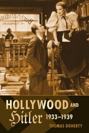 Hollywood and Hitler 1933-1939 by Thomas Doherty