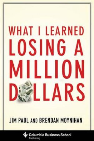 What I Learned Losing a Million Dollars by Jim Paul & Brendan Moynihan & Jack Schwager