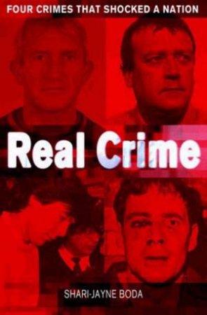 Real Crime by Shari-Jayne Boda