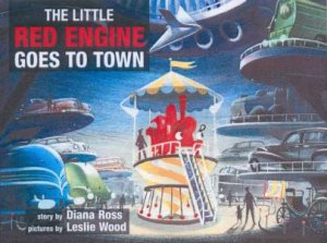 The Little Red Engine Goes to Town by Diana Ross & Leslie Wood